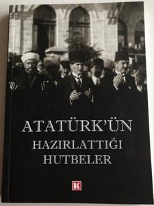 Atatürk'ün Hazırlattığı Hutbeler by Emine Seyma Usta / Speaches by Mustafa Kemal Atatürk / Dr. Hasan Yazici, Dr. Atakan Ural / Beyaz Köşe Yayınları (9786056693502)