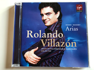 Rolando Villazón / Gounod, Massenet, Arias / Orchestre Philharmonique De Radio France, Evelino Pidò ‎/ Virgin Classics ‎Audio CD 2005 / 724354571923