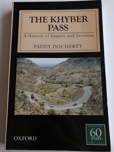 The Khyber Pass - a History of Empire and Invasion by Paddy Docherty / Pakistan 60 years 1947 -2007 / Oxford University Press 2007 / Paperback (9780195475920)