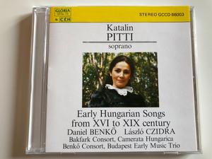 Katalin Pitti, soprano – Early Hungarian Songs From XVI To XIX Century / Daniel Benko, Laszlo Czidra / Bakfark Consort, Camerata Hungarica, Benkő Consort, Budapest Early Music Trio / CÉH Audio CD 1989 Stereo / GCCD 66003
