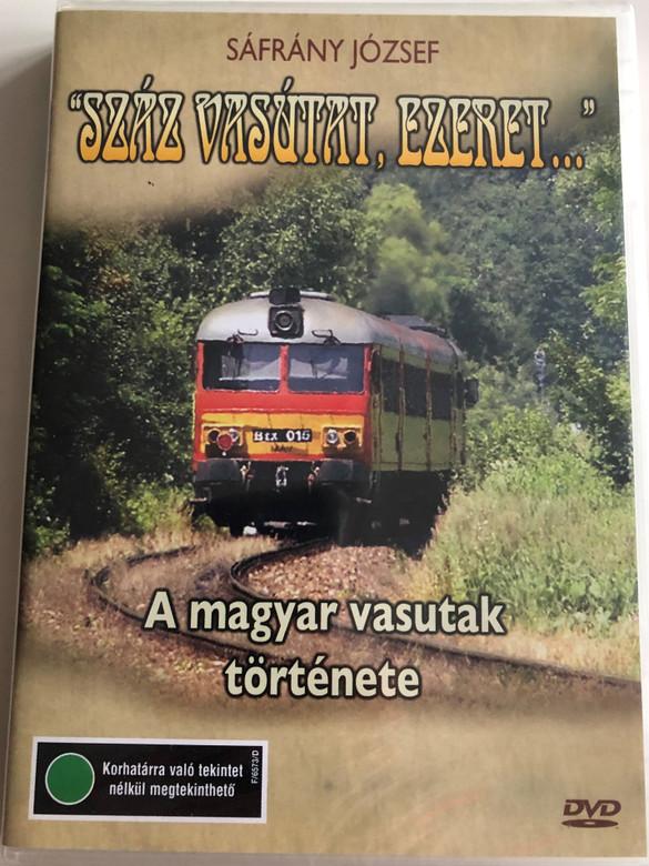 """""""Száz vasútat, ezeret..."""" DVD 1996 A Magyar vasutak története / Directed by Sáfrány József / Historical Documentary of Hungarian Railways (5996357343141)"""
