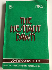 The Hesitant Dawn by John Rooney M.H.M / Pakistan Christian History Monograpy No. 2 / Christian Study Centre Rawalpindi 1984 / Paperback (PakistanChristianHistory No.2)