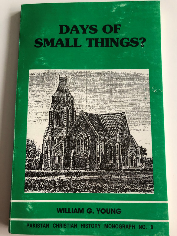 Days of small things? by William G. Young / Pakistan Christian History Monograph no. 8 /Christian Study Centre Rawalpindi 1991 / Paperback (PakistanChristianHistoryNo.8)