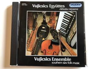 Vujicsics Ensemble - Southern Slav Folk Music (Délszláv Népzene) / Hungaroton Classic Audio CD 2000 Stereo / HCD 18057