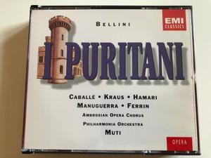 Bellini – I Puritani / Caballé, Kraus, Hamari, Manuguerra, Ferrin / Ambrosian Opera Chorus, Philharmonia Orchestra, Muti / EMI Classics 3x Audio CD 1995 Stereo / 077776966328
