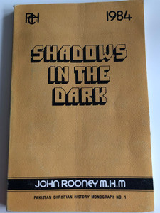 Shadows in the Dark by John Rooney M.H.M / Pakistan Christian History Monography No. 1 / Christian Study Centre Rawalpindi 1984 / A history of Christianity in Pakistan up to the 10th century / Paperback (PakistanChristianHistory No.1)