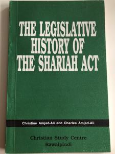 The Legislative history of the shariah act by Christine Amjad-Ali and Charles Amjad-Ali / Christian Study Centre Rawalpindi 1992 / Paperback (ShariahActPakistan)