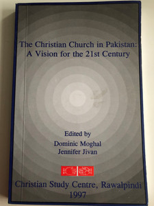 The Christian Church in Pakistan - A Vision for the 21st Century by Dominic Moghal, Jennifer Jivan / Christian Study Centre, Rawalpindi 1997 / Paperback (ChristianChurchPakistan21stC)