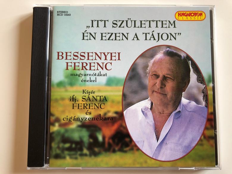 ''Itt Születtem Én, Ezen A Tájon'' - Bessenyei Ferenc / Kiser ifj. Santa Ferenc es ciganyzenekara / Hungaroton Classic Audio CD 1990 Stereo / HCD 10243