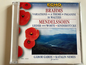 Brahms – Variations on a Theme by Paganini 16 Waltzes / Mendelssohn - Lieder Ohne Worte, Kinderstücke / Gábor Gabos, Katalin Nemes, piano / Hungaroton Audio CD 1999 Stereo / HRC 1010