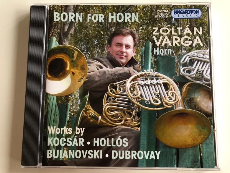 Born For Horn - Zoltán Varga, horn / Works By Kocsár, Hollós, Buianovski, Dubrovay / Hungaroton Classic Audio CD 2002 Stereo / HCD 32176