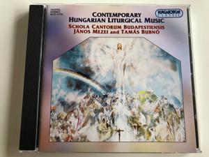 Contemporary Hungarian Liturgical Music / Schola Cantorum Budapestiensis, János Mezei and Tamás Bubnó / Hungaroton Classic Audio CD 1998 Stereo / HCD 31770