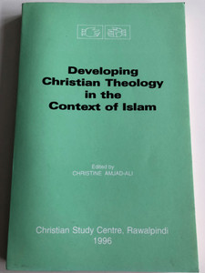 Developing Christian Theology in the Context of Islam by Christine Amjad-Ali / Christian Study Centre, Rawalpindi 1996 / Paperback / A Report of the Silver Jubilee Seminar held at the Christian Study Centre, Rawalpindi, Pakistan, November 22-27, 1993 (DevelopingChristianTheology)
