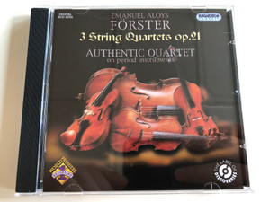 Emanuel Aloys Forster - 3 String Quartets op.21 / Authentic Quartet on period instruments / Hungaroton Classic Audio CD 2011 Stereo / HCD 32705