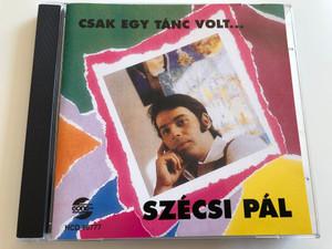Csak Egy Tánc Volt... - Szécsi Pál / Gong Audio CD 1996 / HCD 16777