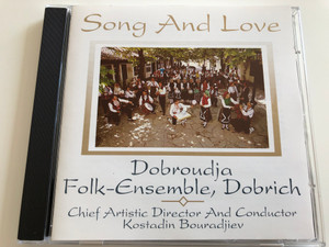 Song and Love / Dobroudja Folk - Ensemble, Dobrich / Chief Artistic Director And Conductor: Konstadin Bouradjiev / Балкантон ‎Audio CD Stereo / 060155