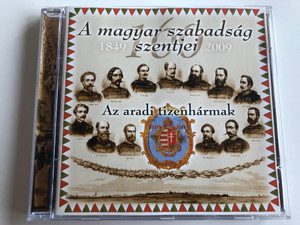 A Magyar Szabadság Szentjei - Az Aradi Tizenhármak / Magyarok Világszövetsége Audio CD 2009 / MVSZCD 007