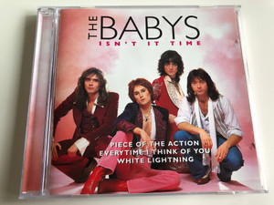 The Babys – Isn't It Time / Piece of the action, Everytime I think of you, White lightning / Disky Audio CD 1997 / DC 881882