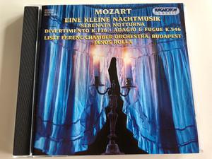 Mozart– Eine Kleine Nachtmusik / Serenat Notturna, Divertimento K 136, Adagio & Fugue K 546 / Liszt Ferenc Chamber Orchestra, Budapest / Janor Rolla / Hungaroton Classic Audio CD 1994 Stereo / HCD 12471