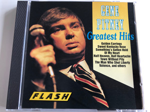 Gene Pitney ‎– Greatest Hits / Golden Earrings, Sweet Kentucky Rose, Something Gotten Hold Of My Heart, Half Heaven,Half Heartache, Town Without Pity, The Man Who Shot Liberty Valance, and others / Flash Audio CD 1989 / F 8329-2