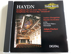 Haydn - Symphony No. 101 in D ''The Clock'', Symphony No. 103 in E flat ''Drumroll'' / Austro-Hungarian Haydn Orchestra at the Esterhazy Palace, Eisenstadt / Conductor: Adam Fischer / Nimbus Records Audio CD 1987 / NI 5105