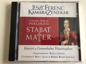 Liszt Ferenc - Kamara Zenekar / Giovanni Battista Pergolesi, Stabat Mater / Koncert a Pannonhalmi Foapatsagban / Hangversenymester: Rolla Janos, Catherine Bott (sopran) & Robin Blaze (kontratenor) / MKB Bank Audio CD 2007 / MKB 018