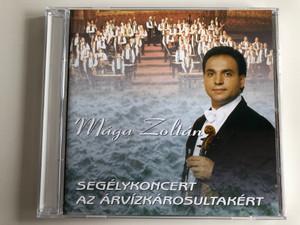Mága Zoltán - Segelykoncert Az Arvizkarosultakert / Audio CD 2007