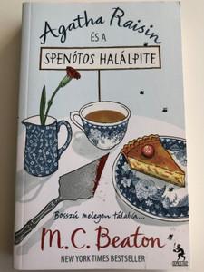 Agatha Raisin és a Spenótos Halálpite by M.C. Beaton / Hungarian edition of The Quiche of Death / Bosszú melegen tálalva... / New york Times Bestseller / Ulpius-ház Könyvkiadó 2011 / Paperback (9789632544373)