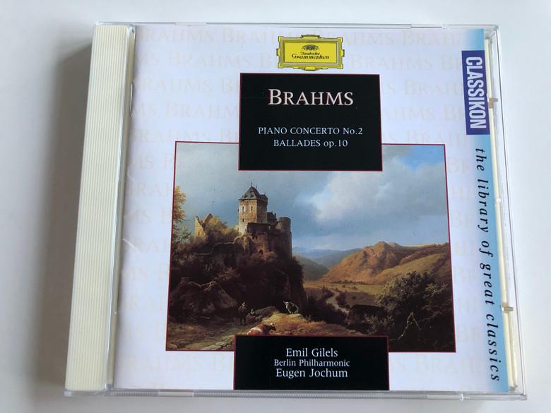 Brahms - Piano Concerto No.2, Ballades Op.10 / Emil Gilels, Berliner Philharmoniker, Eugen Jochum / Deutsche Grammophon Audio CD Stereo / 439 466-2