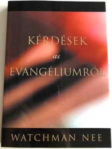 Kérdések az Evangéliumról by Watchman Nee / Questions on the Gospel Hungarian edition / Living Stream Ministry 2017 / Az Élet Folyama Alapítvány (9780736387989)
