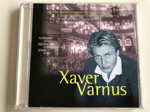 Xaver Varnus ‎/ The Greatest Organ recital ever: A Seven-Thousand-Strong Audience At The Budapest Synagogue / Albinoni - Adagio, Beethoven - Egmont Ouverture, Ravel - Bolero / Aquincum Archive ‎Audio CD 2002 / ACD 1445