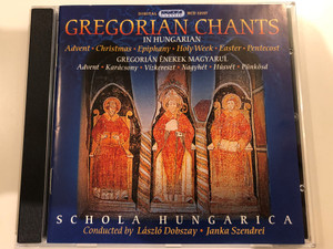 Gregorian Chants in Hungarian / Advent, Christmas, Epiphany, Holy Week, Easter, Pentecost / Schola Hungarica, Conducted By Laszlo Dobszay, Janka Szendrei / Hungaroton Classic Audio CD 2004 Stereo / HCD 32157
