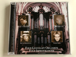 Four Legendary Organists, Four Improvisations / The Great Organs Of Hungary / Aquincum Archive Ltd. Audio CD 1998 / ACD 1442