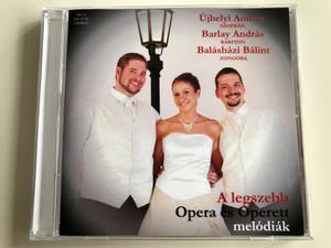 A legszebb Opera es Operett melodiak / Ujhelyi Andrea - sopran, Barlay Andras - bariton, Balashazi Balint - zongora / BB Musica Kft. Audio CD 2011 Stereo / BB-01