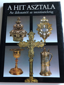 A Hit Asztala - Az áldozattól az istentiszteletig by dr. Fabiny Tibor / Öt vallás liturgikus tárgyaiból / Officina Nova 1990 / Relics of Judaism, Catholicism, Orthodoxy, Evangelical and Reformed faith / Hardcover (9637835857)