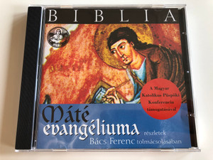 Máté Evangéliuma - részletek / Audio CD 2001 / Biblia / The Gospel According to Matthew in Hungarian language - excerpts / Read by Bács Ferenc / Hungarian Catholic Church approved / J.S Bach, Mozart, G.F. Händel (743218524721)