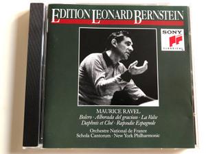 Edition Leonard Bernstein / Maurice Ravel – Bolero, Alborada del gracioso, La Valse, Daphnis et Cloe, Rapsodie Espagnole / Orchestre National de France, Schola Cantorum, New York Philharmonic / Sony Classical Audio CD 1992 / SCL 48120