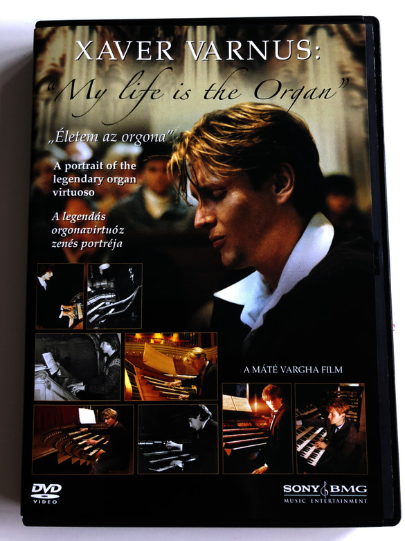 "Xaver Varnus: My life is the Organ DVD 2007 ""Életem az orgona"" / A Portrait of the legendary organ virtuoso / A legendás orgonavirtuóz zenés portréja / Directed by Máté Vargha / Sony BMG (886971911992)"
