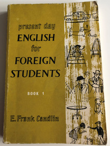 Present day English for foreign Students BOOK 1 by E. Frank Candlin / Hodder and Stoughton 1975 / Paperback / 10th impression / Illustrations by Bill Burnard (0340090154)