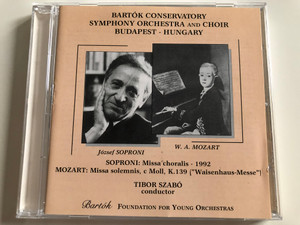 Bartok Conservatory, Symphonie Orchestra and Choir, Budapest - Hungary / Jozsef Soproni: Missa choralis - 1992 / Mozart: Missa solemnis, c Moll, K. 139 (''Waisenhaus-Messe'') / Conductor: Tibor Szabo / Bartok Foundation for Young Orchestras Audio CD / B-FYO 001