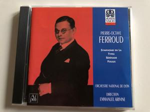Pierre-Octave Ferroud – Symphonie en La, Types, Serenade, Foules / Orchestre National De Lyon, Emmanuel Krivine / Auvidis-Valois Audio CD 1998 / V 4810
