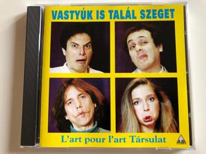 Vastyúk Is Talál Szeget - L'art Pour L'art Társulat / Zebra Audio CD 1995 / 523884-2