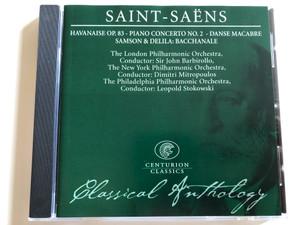 Saint - Saens / Havanaise Op. 83 - Piano Concerto No. 2 - Danse Macabre Samson & Delila / The London Philharmonic Orchestra, Conductor: Sir John Barbirollo / The / Classical Anthology / Centurion Classics Audio CD 2004 / IECC30001-18