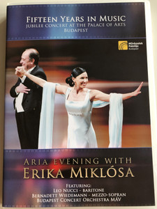 Aria Evening with Erika Miklósa DVD Fifteen Years in Music / Jubilee Concert at the Palace of Arts Budapest / Featuring: Leo Nucci, Bernadett Wiedemann, Budapest MÁV Concert Orchestra (731406876790)