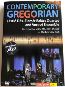 Contemporary Gregorian DVD 2006 László Dés - Elemér Balázs Quartet and Voces4 Ensemble / Directed by Tamás Seres /Recorded live at the Millenáris Theatre on 21st February 2006 / Gregorian in JAzz (886970864992)