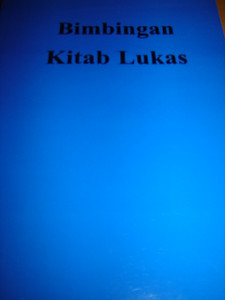 Bimbingan Kitab Lukas / The Gospel of Luke with study notes in Malay Language...