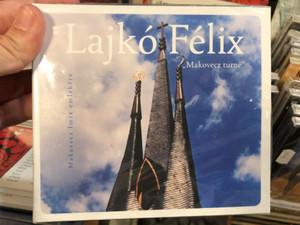 Lajkó Félix – ''Makovecz Turné'' / Makovecz Imre emlekere / Fonó Budai Zeneház Audio CD 2011 / FA 226-2