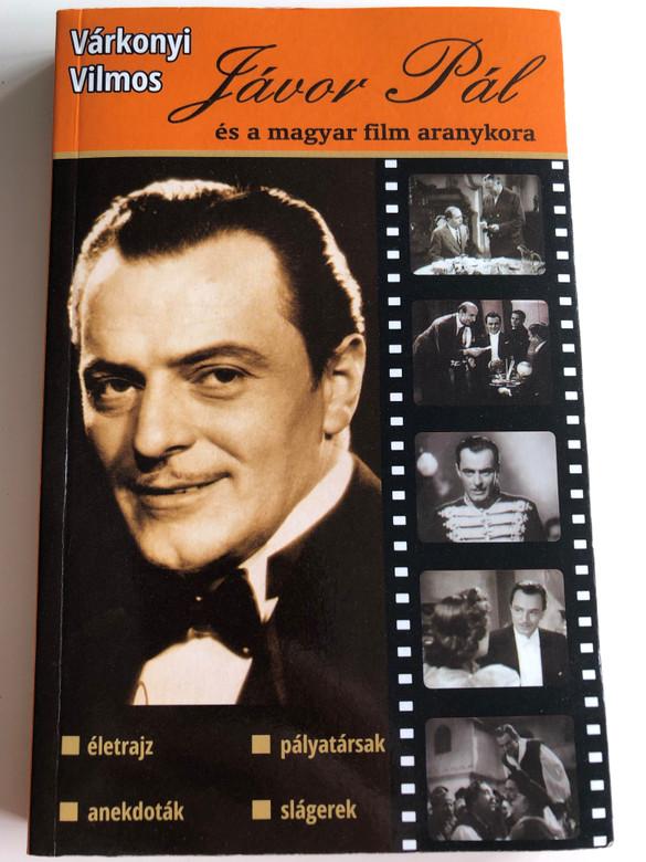 Jávor Pál és a magyar film aranykora by Várkonyi Vilmos / Életrajz, Anekdoták, Pályatársak, Slágerek / Biographical work about Hungarian actor Pál Jávor and the golden age of Hungarian Cinema / Paperback / Lupuj-Book (9789638855787)
