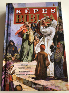 Képes Biblia / Hungarian edition of The Children's Bible retord by Anne de Graaf / Alexandra Könyvesház 2016 / Hardcover / Illustrations by José Pérez Montero / Magyar gyerekbiblia / Children's Bible in Hungarian (9789633577905)