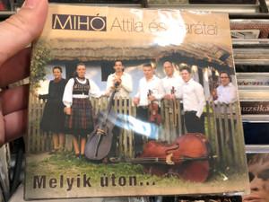 Mihó Attila És Barátai – Melyik Úton... / Audio CD 2017